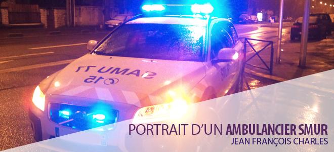 Portrait d'un ambulancier SMUR : Jean François CHARLES