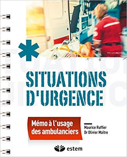Situations durgence mémo à lusage des ambulanciers 1 L' Ambulancier : le site de référence La librairie de l'ambulancier